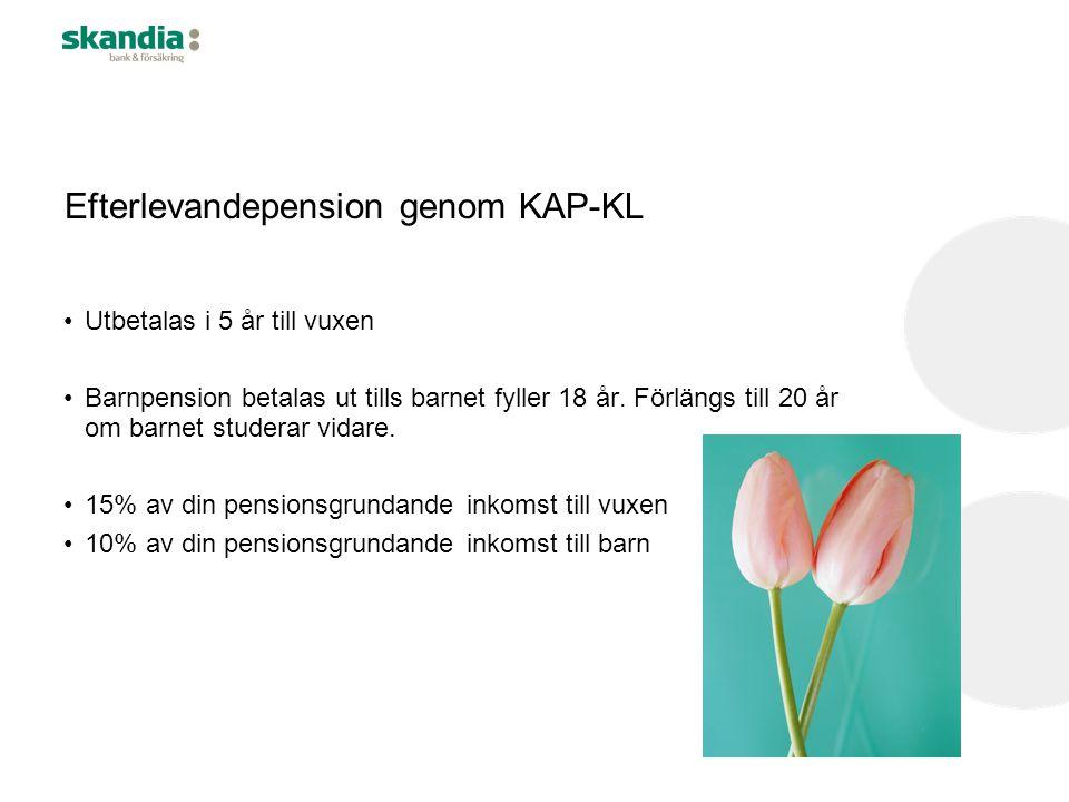 Efterlevandepension genom KAP-KL •Utbetalas i 5 år till vuxen •Barnpension betalas ut tills barnet fyller 18 år. Förlängs till 20 år om barnet studera