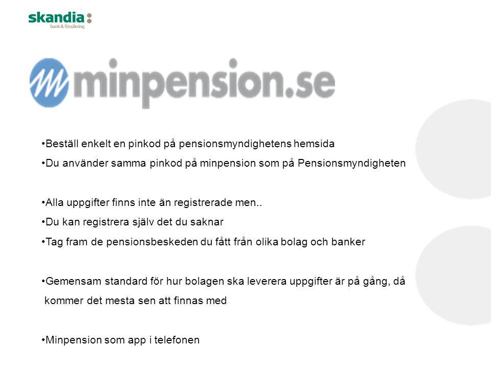 •Beställ enkelt en pinkod på pensionsmyndighetens hemsida •Du använder samma pinkod på minpension som på Pensionsmyndigheten •Alla uppgifter finns int
