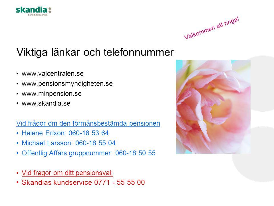Viktiga länkar och telefonnummer •www.valcentralen.se •www.pensionsmyndigheten.se •www.minpension.se •www.skandia.se Vid frågor om den förmånsbestämda