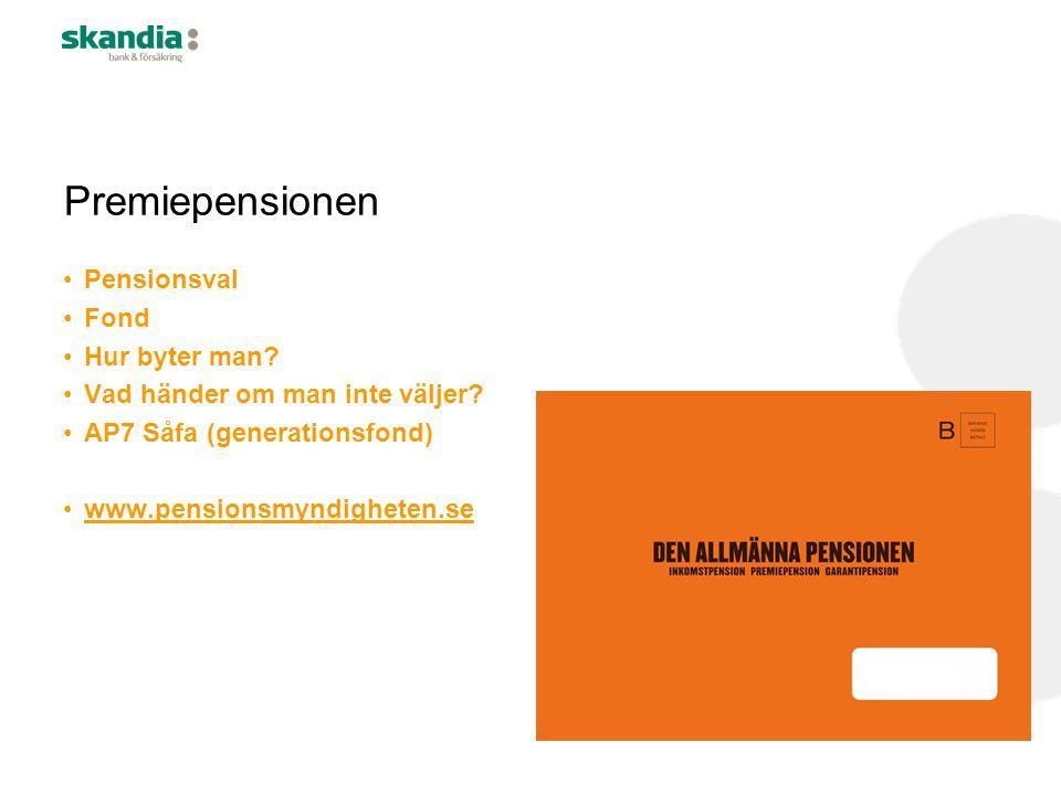 Premiepensionen •Pensionsval •Fond •Hur byter man? •Vad händer om man inte väljer? •AP7 Såfa (generationsfond) •www.pensionsmyndigheten.se