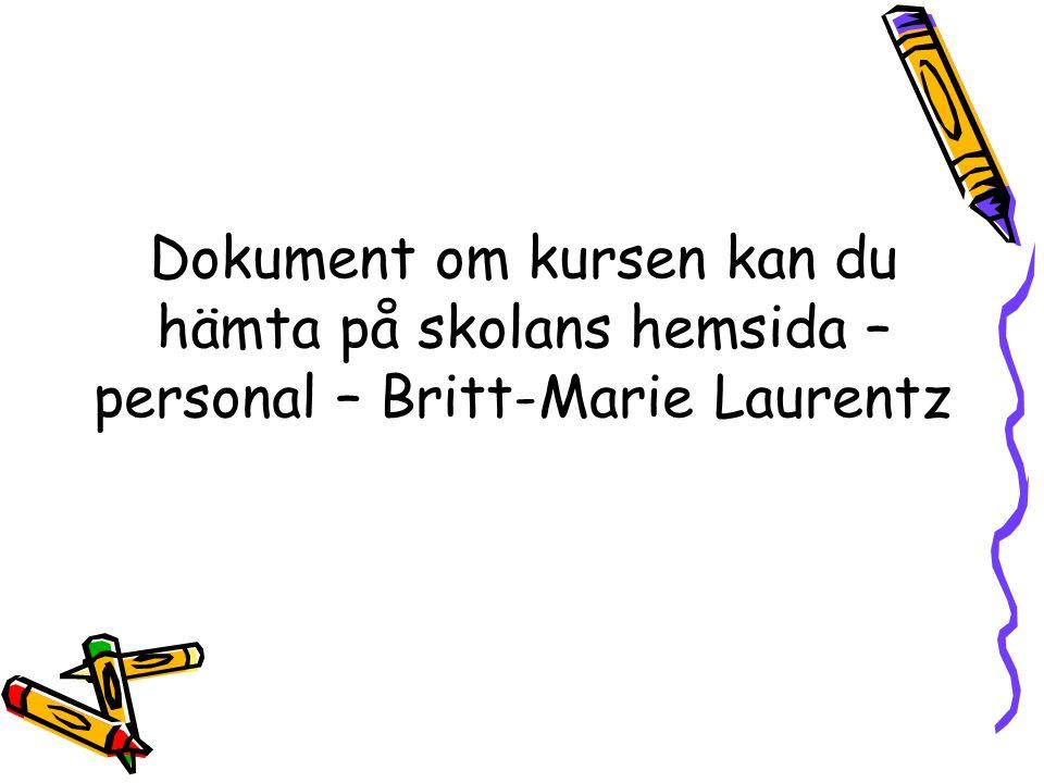 Dokument om kursen kan du hämta på skolans hemsida – personal – Britt-Marie Laurentz