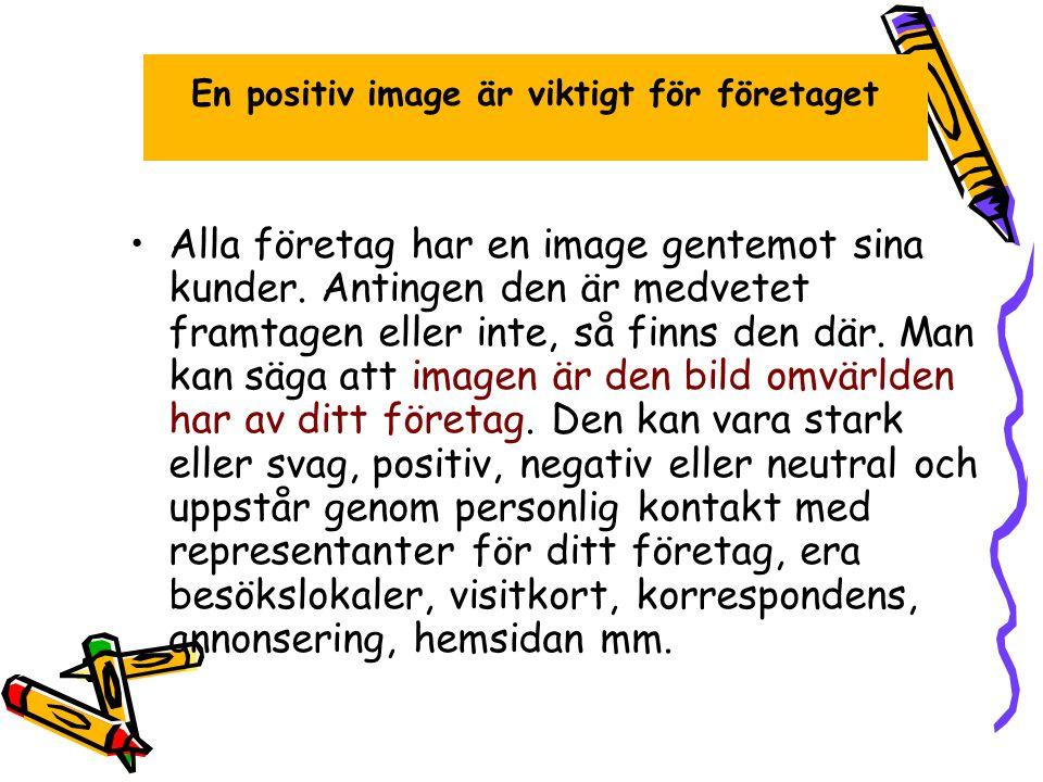 En positiv image är viktigt för företaget •Alla företag har en image gentemot sina kunder.