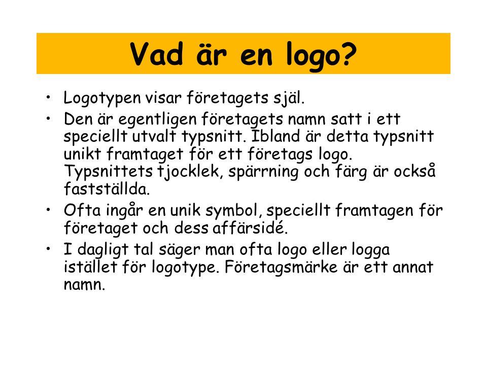 Vad är en logo.•Logotypen visar företagets själ.