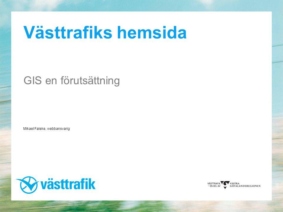 Västtrafiks hemsida GIS en förutsättning Mikael Faleke, webbansvarig