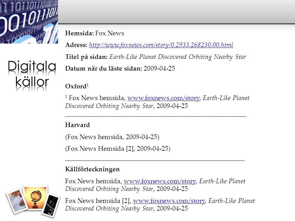 Hemsida: Fox News Adress: http://www.foxnews.com/story/0,2933,268230,00.htmlhttp://www.foxnews.com/story/0,2933,268230,00.html Titel på sidan: Earth-L