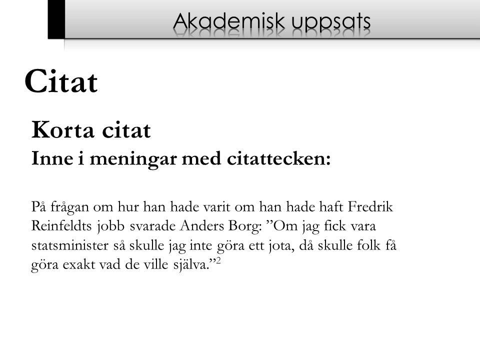 """Citat Korta citat Inne i meningar med citattecken: På frågan om hur han hade varit om han hade haft Fredrik Reinfeldts jobb svarade Anders Borg: """"Om j"""