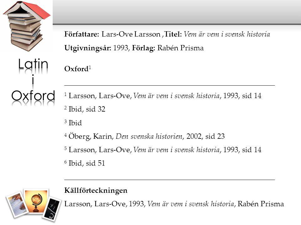 Författare: Lars-Ove Larsson,Titel: Vem är vem i svensk historia Utgivningsår: 1993, Förlag: Rabén Prisma Oxford 1 ___________________________________