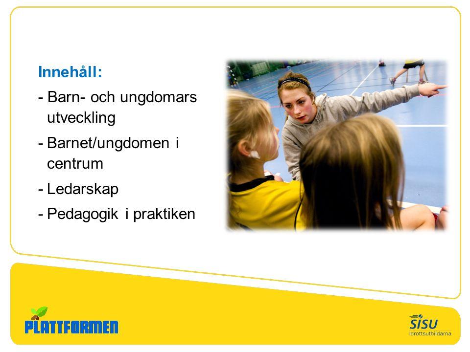 Innehåll: - Barn- och ungdomars utveckling -Barnet/ungdomen i centrum -Ledarskap -Pedagogik i praktiken