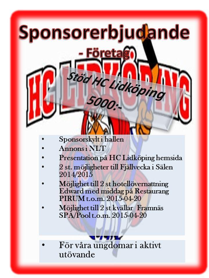 • Sponsorskylt i hallen • Annons i NLT • Presentation på HC Lidköping hemsida • 2 st. möjligheter till Fjällvecka i Sälen 2014/2015 • Möjlighet till 2