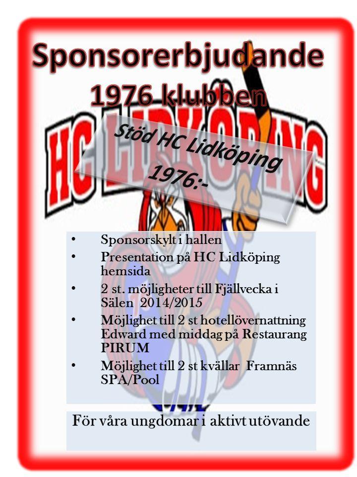 • Sponsorskylt i hallen • Presentation på HC Lidköping hemsida • 2 st. möjligheter till Fjällvecka i Sälen 2014/2015 • Möjlighet till 2 st hotellövern