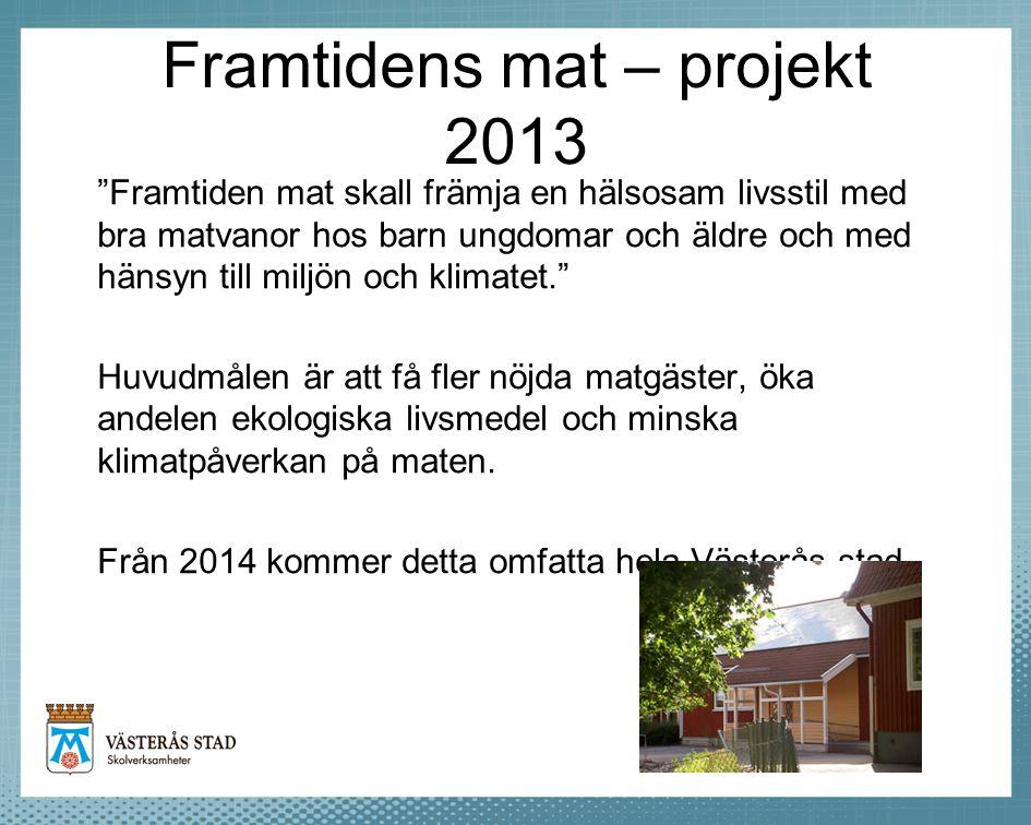 """Framtidens mat – projekt 2013 """"Framtiden mat skall främja en hälsosam livsstil med bra matvanor hos barn ungdomar och äldre och med hänsyn till miljön"""