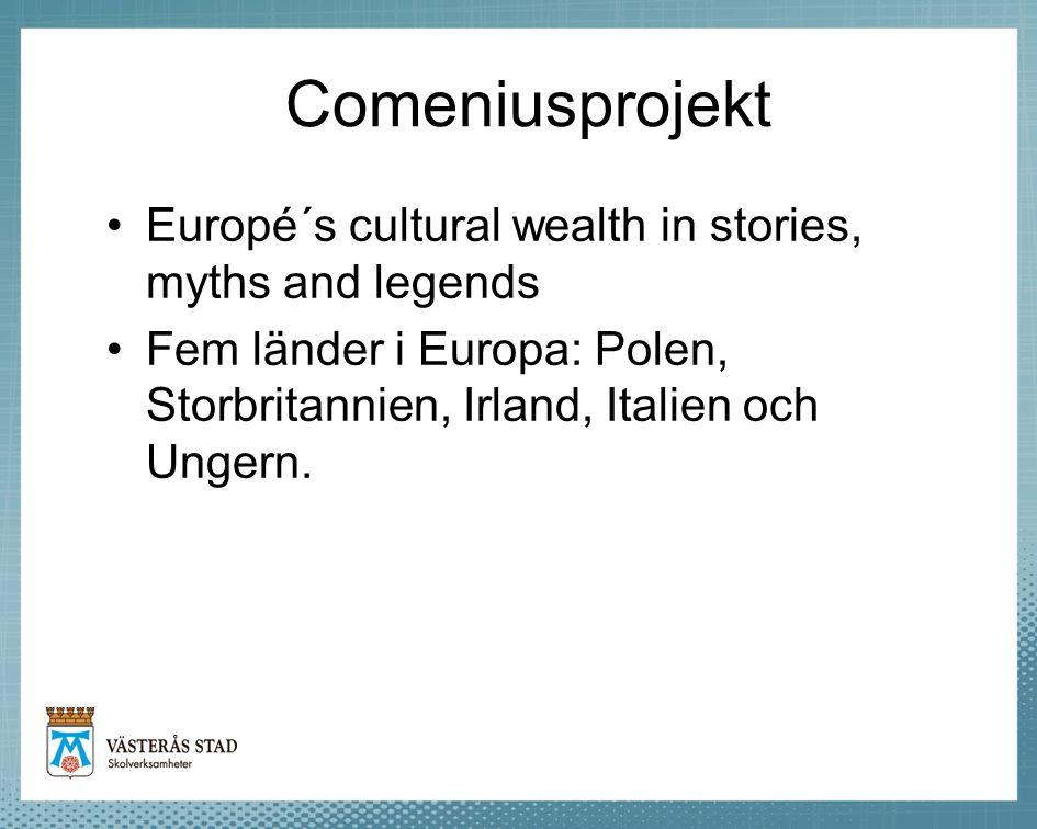 Comeniusprojekt •Europé´s cultural wealth in stories, myths and legends •Fem länder i Europa: Polen, Storbritannien, Irland, Italien och Ungern.