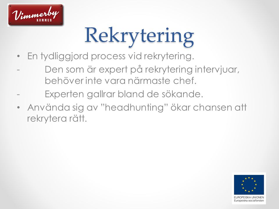 Rekrytering • En tydliggjord process vid rekrytering.