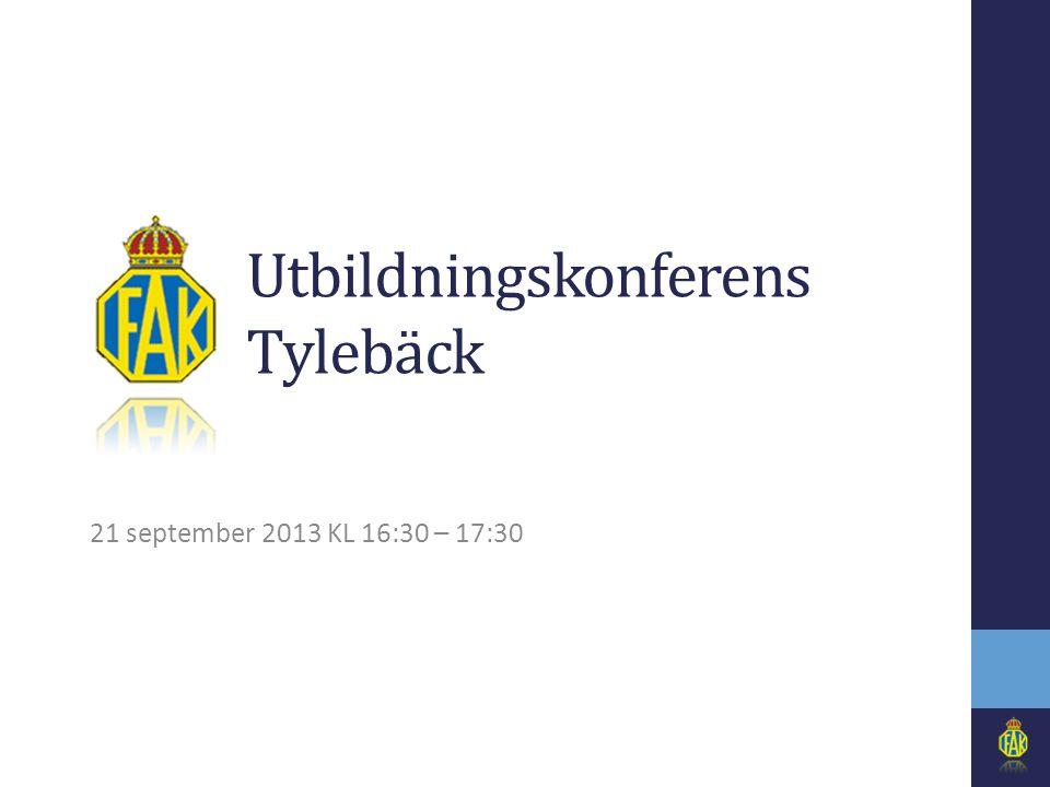 Utbildningskonferens Tylebäck 21 september 2013 KL 16:30 – 17:30