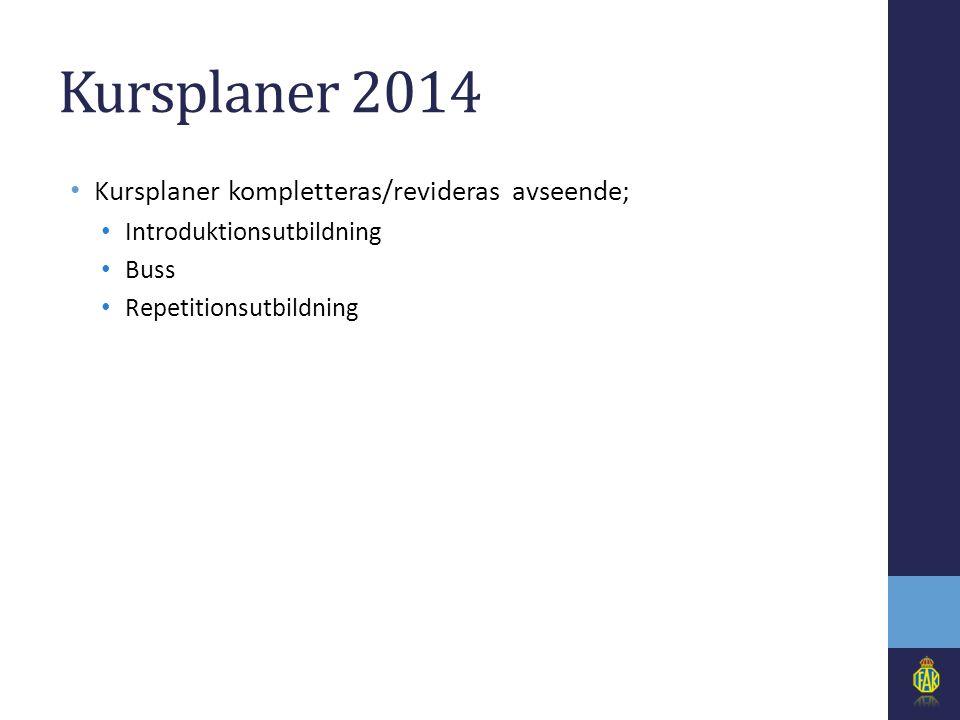 Kursplaner 2014 • Kursplaner kompletteras/revideras avseende; • Introduktionsutbildning • Buss • Repetitionsutbildning