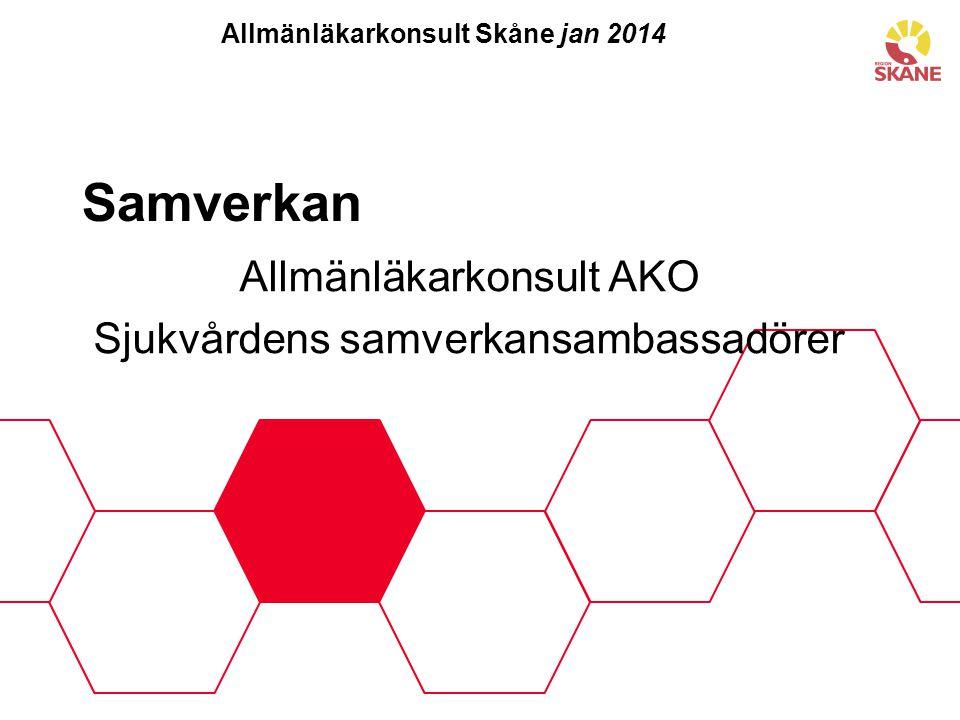 Samverkan Allmänläkarkonsult AKO Sjukvårdens samverkansambassadörer Allmänläkarkonsult Skåne jan 2014