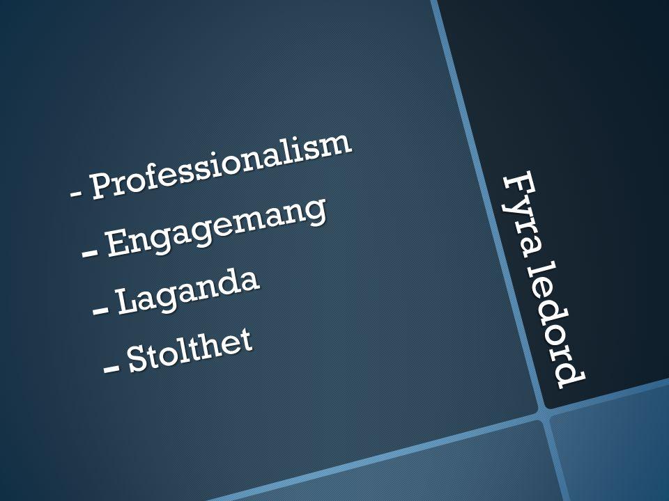 Fyra ledord - Professionalism - Engagemang - Laganda - Stolthet