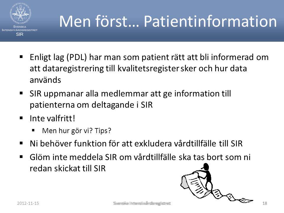 Men först… Patientinformation  Enligt lag (PDL) har man som patient rätt att bli informerad om att dataregistrering till kvalitetsregister sker och h