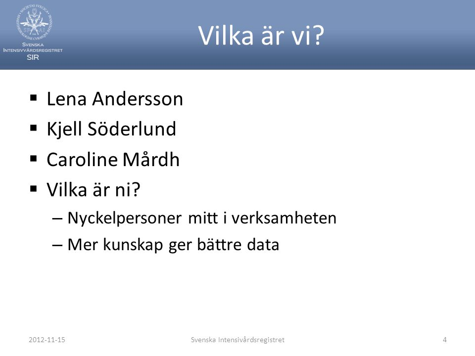 Vilka är vi?  Lena Andersson  Kjell Söderlund  Caroline Mårdh  Vilka är ni? – Nyckelpersoner mitt i verksamheten – Mer kunskap ger bättre data 201