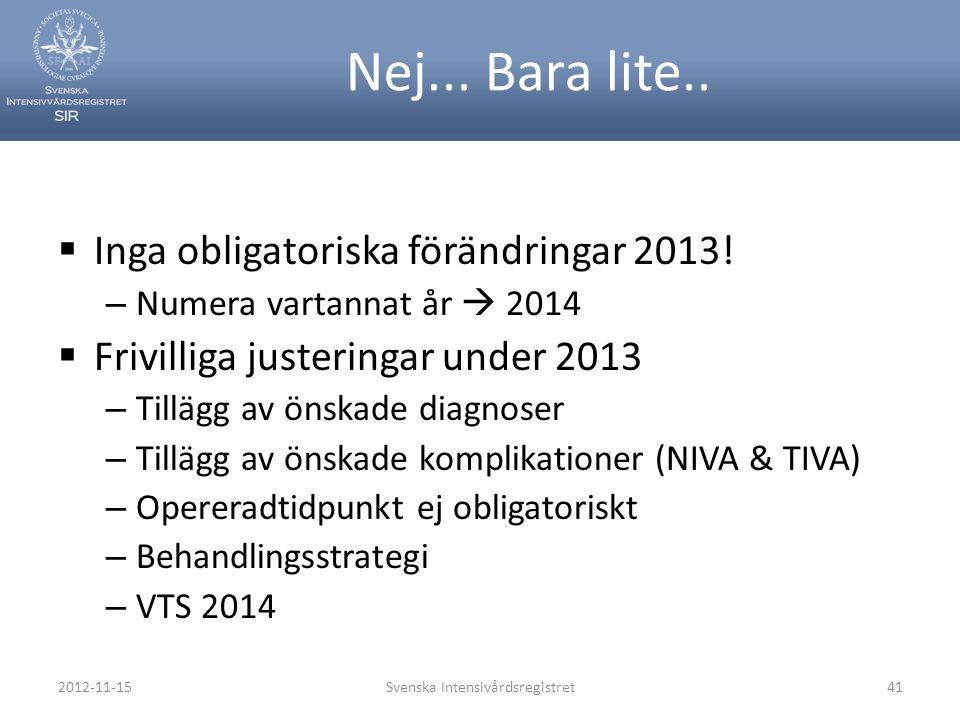 Nej... Bara lite..  Inga obligatoriska förändringar 2013! – Numera vartannat år  2014  Frivilliga justeringar under 2013 – Tillägg av önskade diagn
