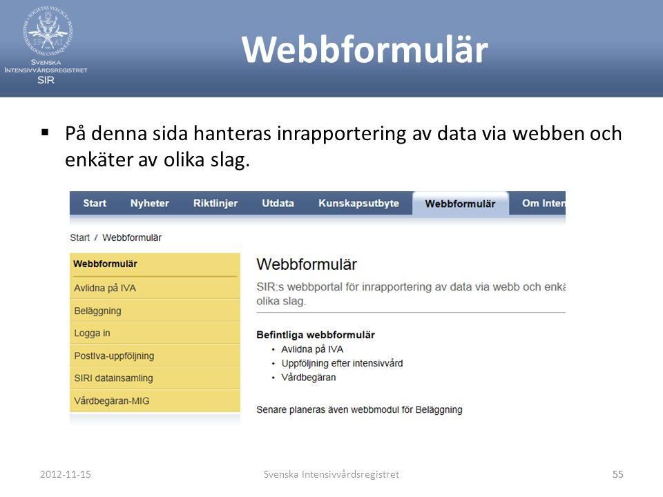 Webbformulär  På denna sida hanteras inrapportering av data via webben och enkäter av olika slag. Svenska Intensivvårdsregistret552012-11-1555