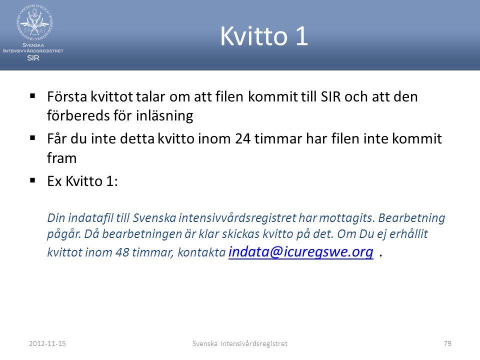 2012-11-15Svenska Intensivårdsregistret79 Kvitto 1  Första kvittot talar om att filen kommit till SIR och att den förbereds för inläsning  Får du in