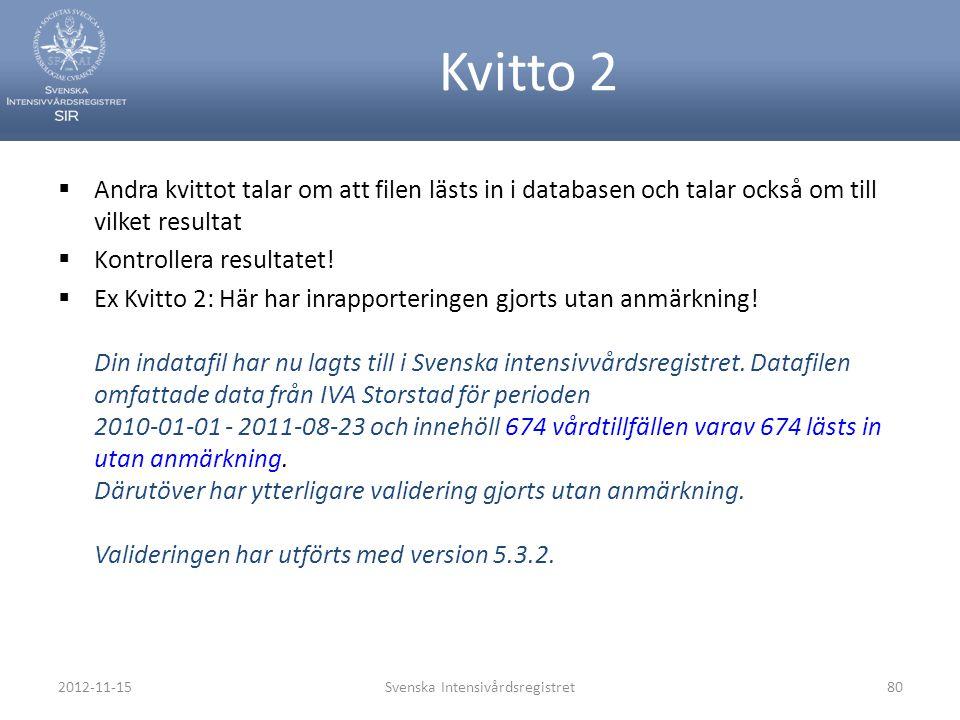 2012-11-15Svenska Intensivårdsregistret80 Kvitto 2  Andra kvittot talar om att filen lästs in i databasen och talar också om till vilket resultat  K
