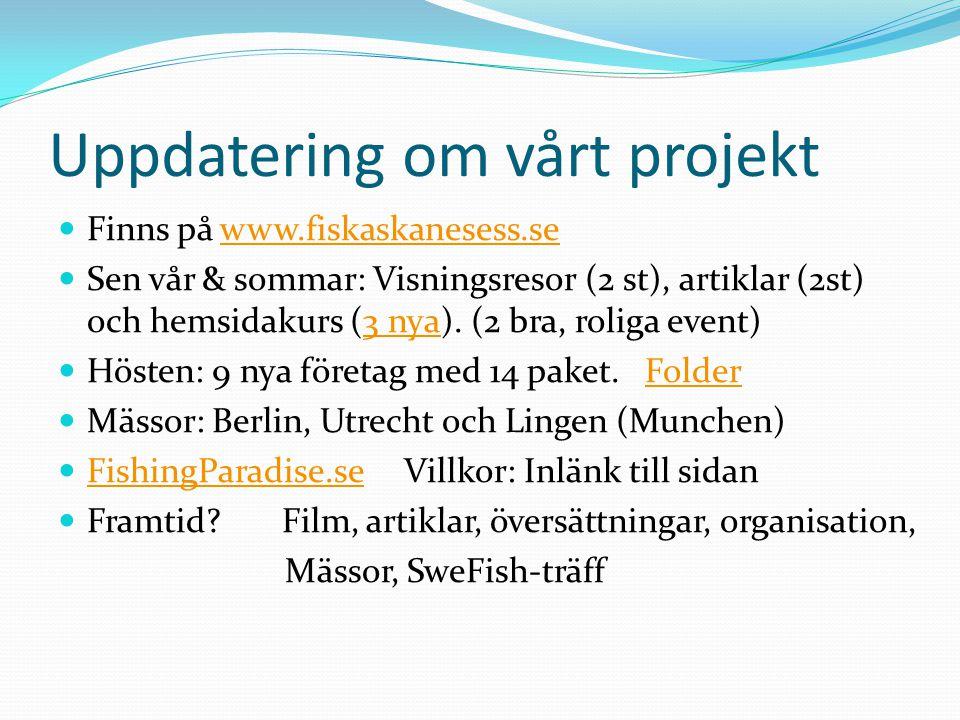 Uppdatering om SwedenFishing  120 anläggningar med 192 prissatta paket SwedenF.comSwedenF.com  Förlängt projekt t o m mars 2015 (=kostnadsfritt)  Drygt 51000 besökare under okt-mitten jan