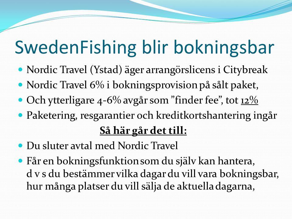 SwedenFishing blir bokningsbar  Du väljer själv vilka sajter du vill ha funktionen på, t ex: SwedenFishing, Visitskane, Bromölla Turism, Egen, m fl  Kunden bokar online, blir fakturerad (vid behov både bokningsavgift och slutbetalning), 10-12% avgår och du får resten insatt på kontot.