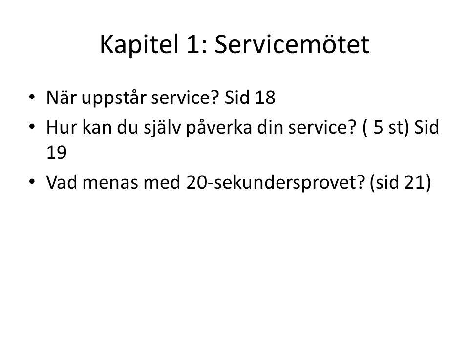 Kapitel 1: Servicemötet • När uppstår service? Sid 18 • Hur kan du själv påverka din service? ( 5 st) Sid 19 • Vad menas med 20-sekundersprovet? (sid