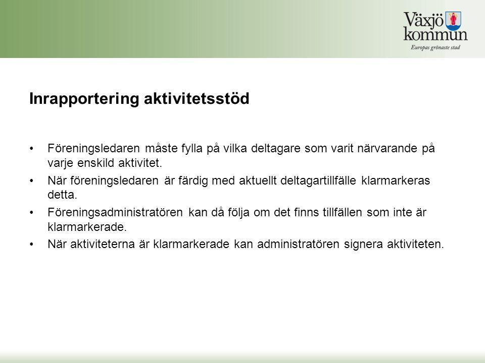 Inrapportering aktivitetsstöd •Föreningsledaren måste fylla på vilka deltagare som varit närvarande på varje enskild aktivitet. •När föreningsledaren