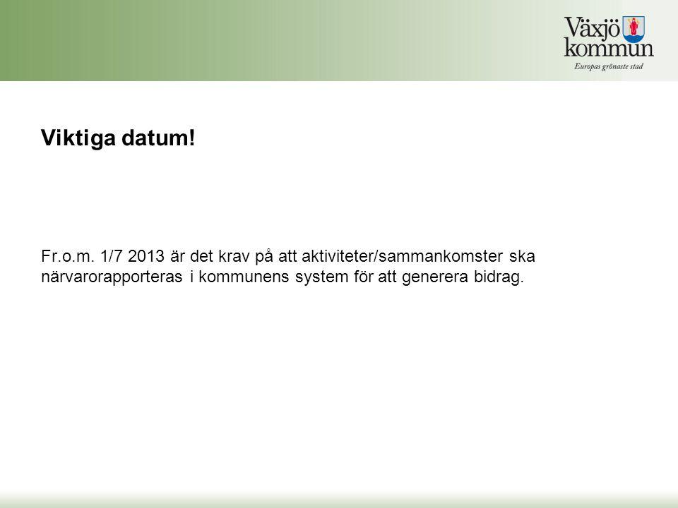 Viktiga datum! Fr.o.m. 1/7 2013 är det krav på att aktiviteter/sammankomster ska närvarorapporteras i kommunens system för att generera bidrag.