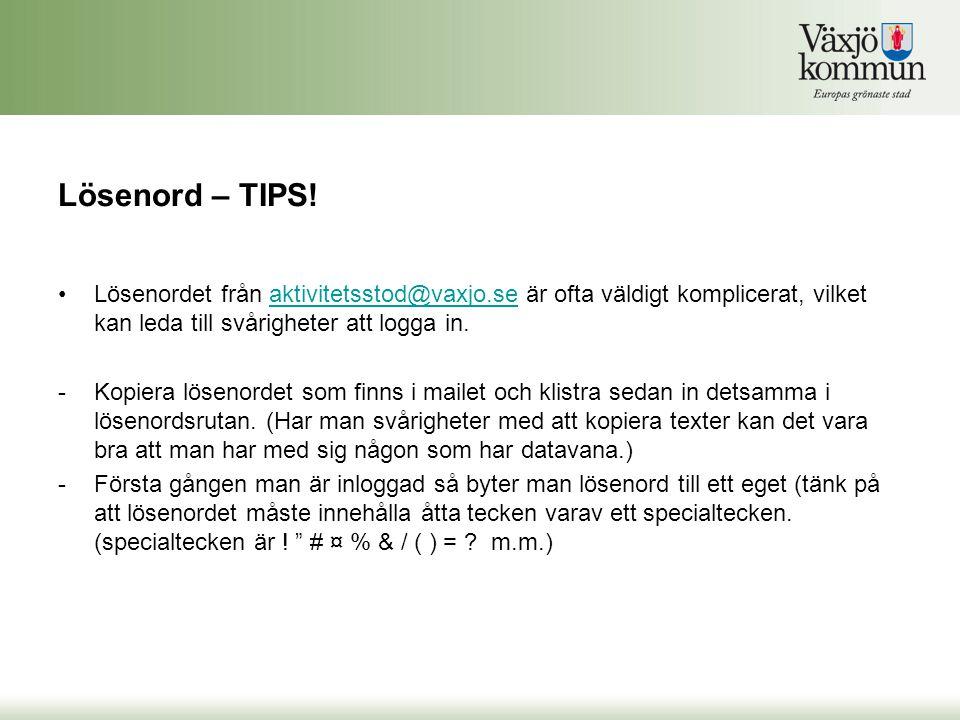 Lösenord – TIPS! •Lösenordet från aktivitetsstod@vaxjo.se är ofta väldigt komplicerat, vilket kan leda till svårigheter att logga in.aktivitetsstod@va