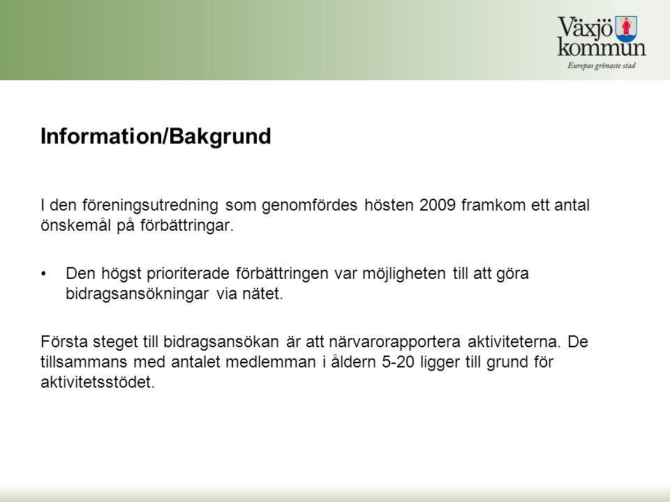 Information/Bakgrund I den föreningsutredning som genomfördes hösten 2009 framkom ett antal önskemål på förbättringar. •Den högst prioriterade förbätt