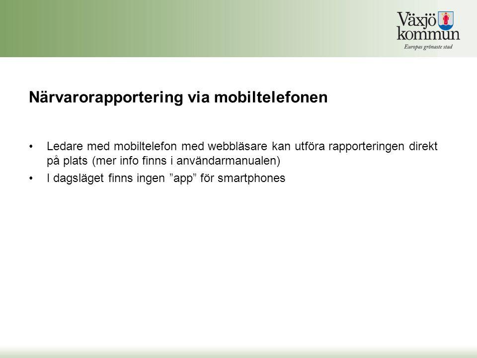 Närvarorapportering via mobiltelefonen •Ledare med mobiltelefon med webbläsare kan utföra rapporteringen direkt på plats (mer info finns i användarman