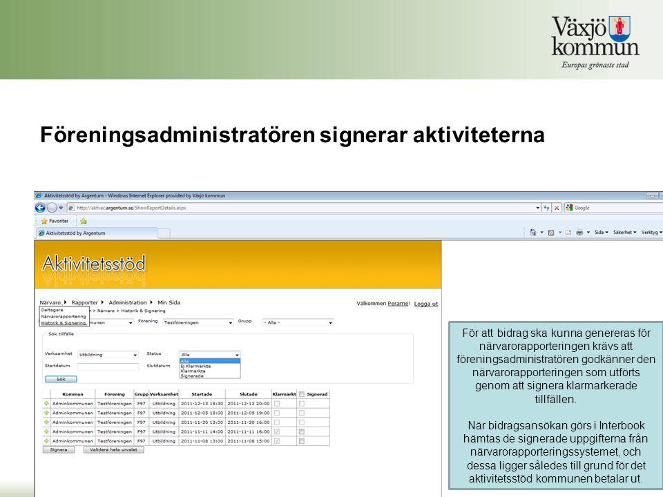 Föreningsadministratören signerar aktiviteterna För att bidrag ska kunna genereras för närvarorapporteringen krävs att föreningsadministratören godkän