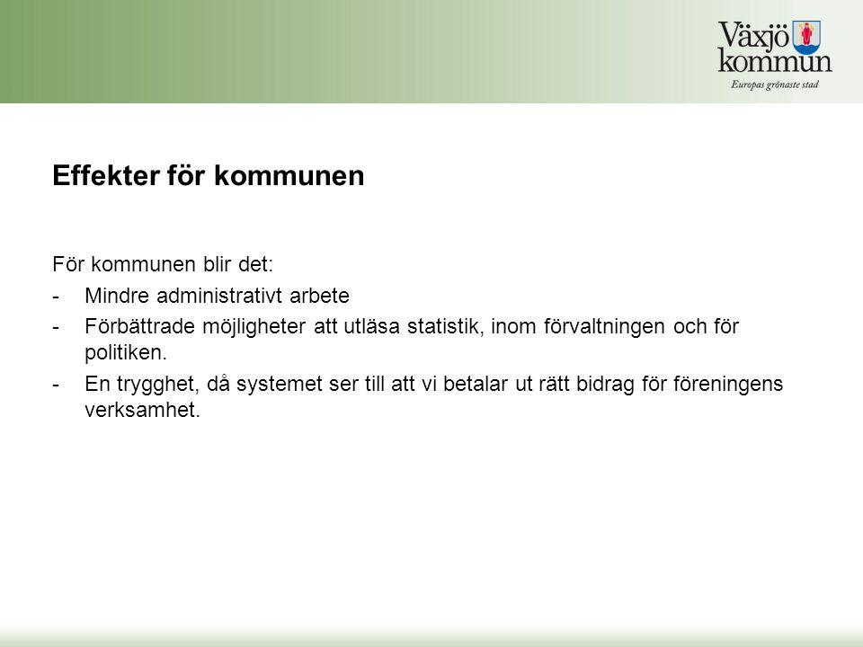 Effekter för kommunen För kommunen blir det: -Mindre administrativt arbete -Förbättrade möjligheter att utläsa statistik, inom förvaltningen och för p