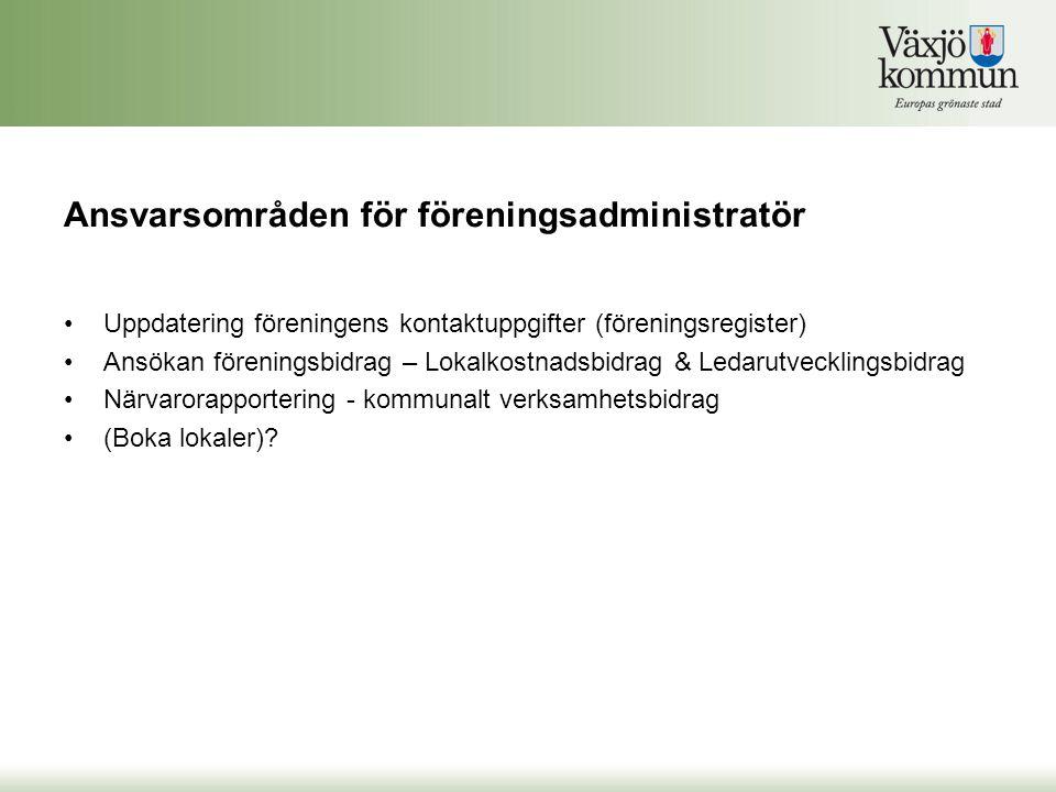 Ansvarsområden för föreningsadministratör •Uppdatering föreningens kontaktuppgifter (föreningsregister) •Ansökan föreningsbidrag – Lokalkostnadsbidrag