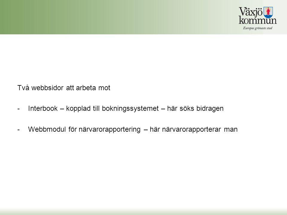Två webbsidor att arbeta mot -Interbook – kopplad till bokningssystemet – här söks bidragen -Webbmodul för närvarorapportering – här närvarorapportera