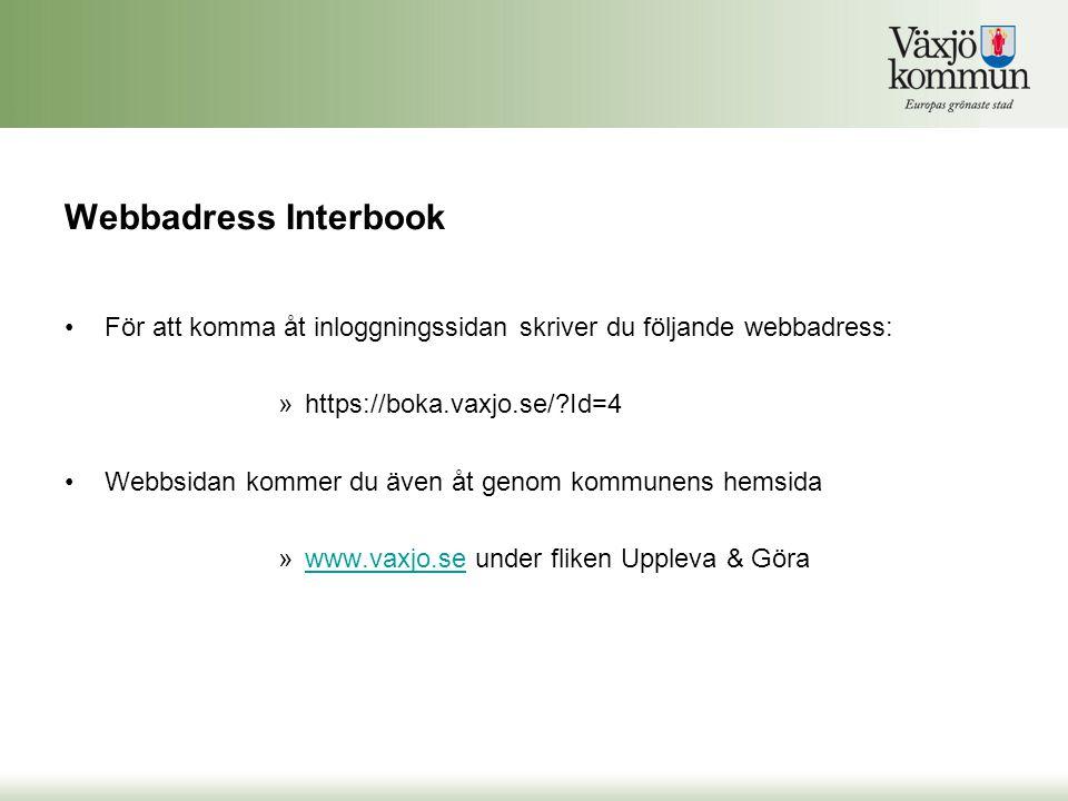 Webbadress Interbook •För att komma åt inloggningssidan skriver du följande webbadress: »https://boka.vaxjo.se/?Id=4 •Webbsidan kommer du även åt geno