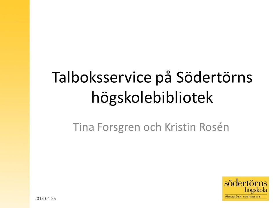 Talboksservice på Södertörns högskolebibliotek Tina Forsgren och Kristin Rosén 2013-04-25