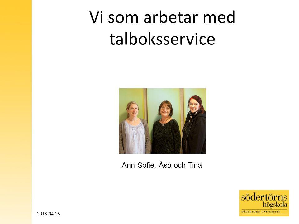 Vi som arbetar med talboksservice Ann-Sofie, Åsa och Tina 2013-04-25