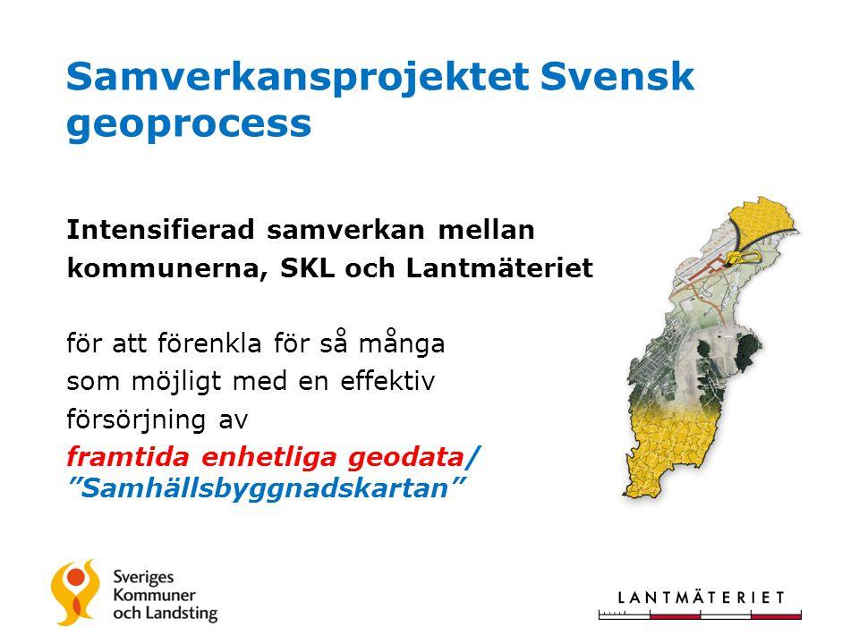 Samverkansprojektet Svensk geoprocess Intensifierad samverkan mellan kommunerna, SKL och Lantmäteriet för att förenkla för så många som möjligt med en