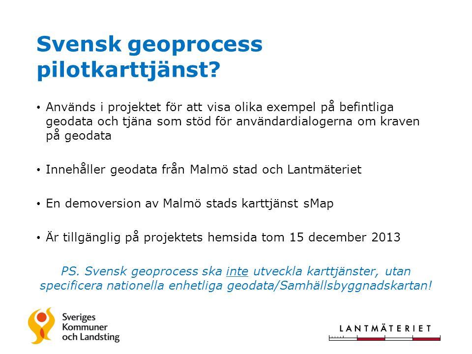 Svensk geoprocess pilotkarttjänst? • Används i projektet för att visa olika exempel på befintliga geodata och tjäna som stöd för användardialogerna om
