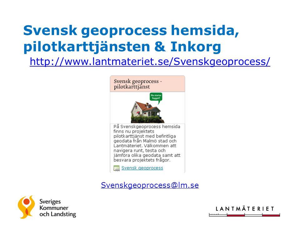 Svensk geoprocess hemsida, pilotkarttjänsten & Inkorg http://www.lantmateriet.se/Svenskgeoprocess/ Svenskgeoprocess@lm.se