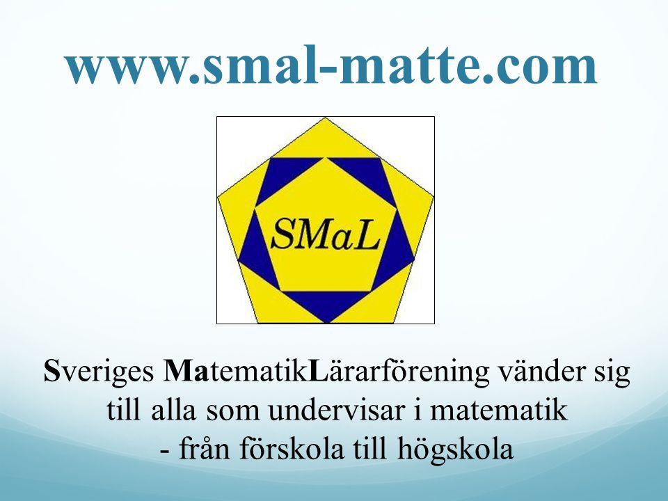 www.smal-matte.com Sveriges MatematikLärarförening vänder sig till alla som undervisar i matematik - från förskola till högskola