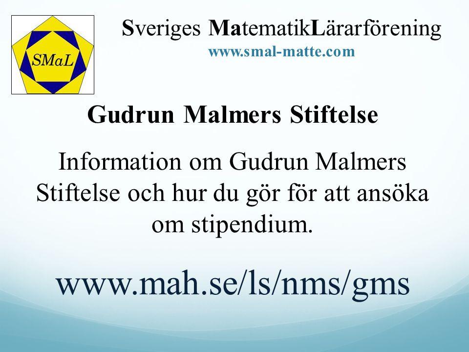 Gudrun Malmers Stiftelse Information om Gudrun Malmers Stiftelse och hur du gör för att ansöka om stipendium. www.mah.se/ls/nms/gms Sveriges Matematik
