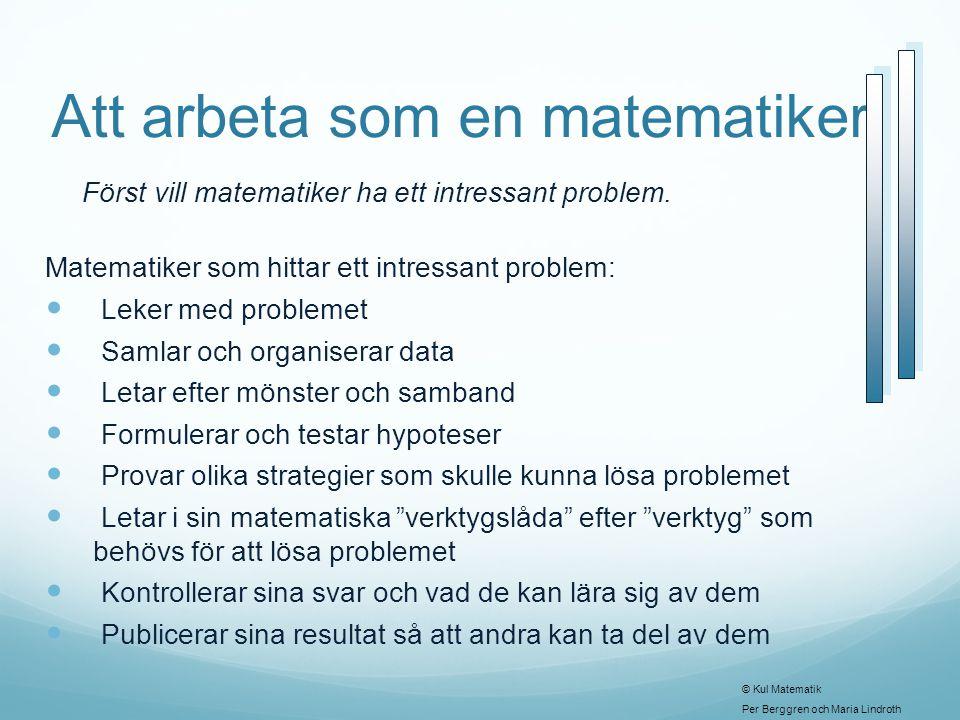 Att arbeta som en matematiker Först vill matematiker ha ett intressant problem. Matematiker som hittar ett intressant problem:  Leker med problemet 