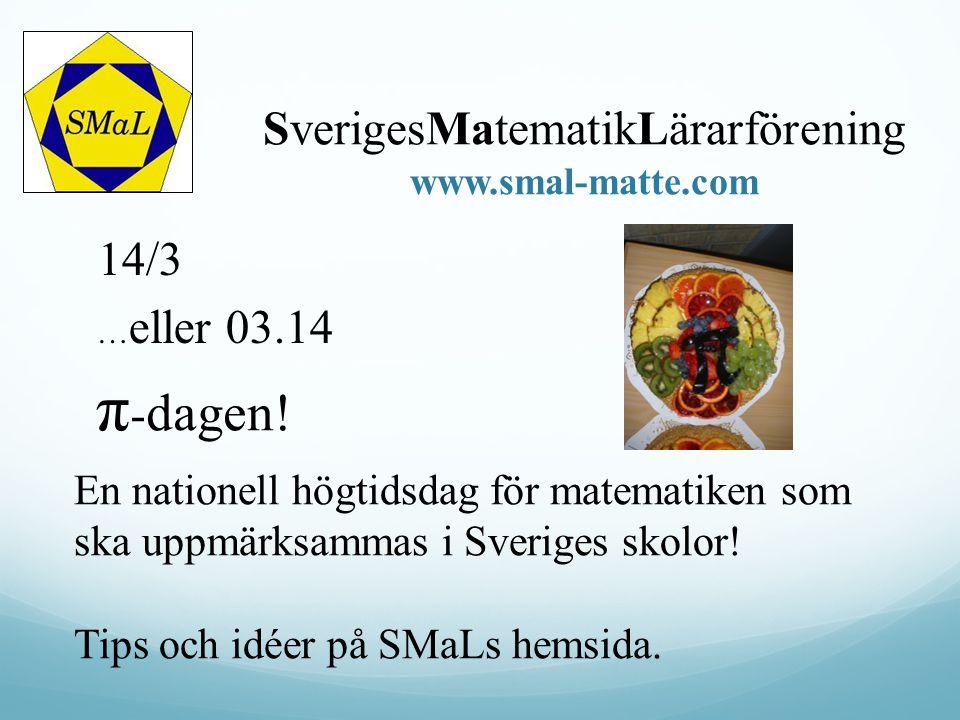 14/3 … eller 03.14 π - dagen! En nationell högtidsdag för matematiken som ska uppmärksammas i Sveriges skolor! Tips och idéer på SMaLs hemsida.