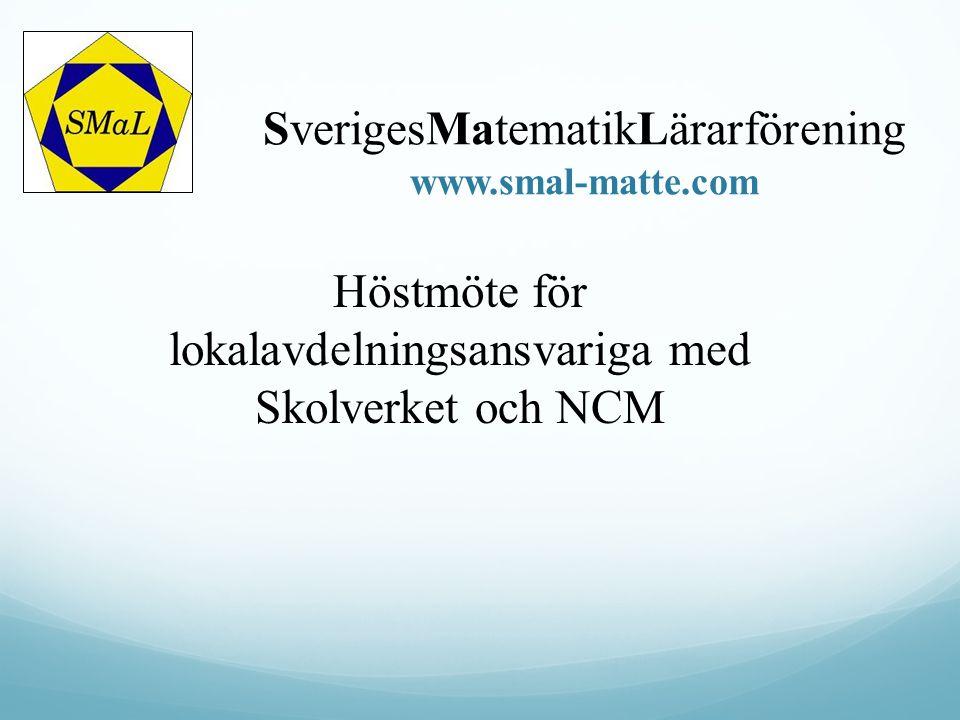 SverigesMatematikLärarförening www.smal-matte.com Höstmöte för lokalavdelningsansvariga med Skolverket och NCM